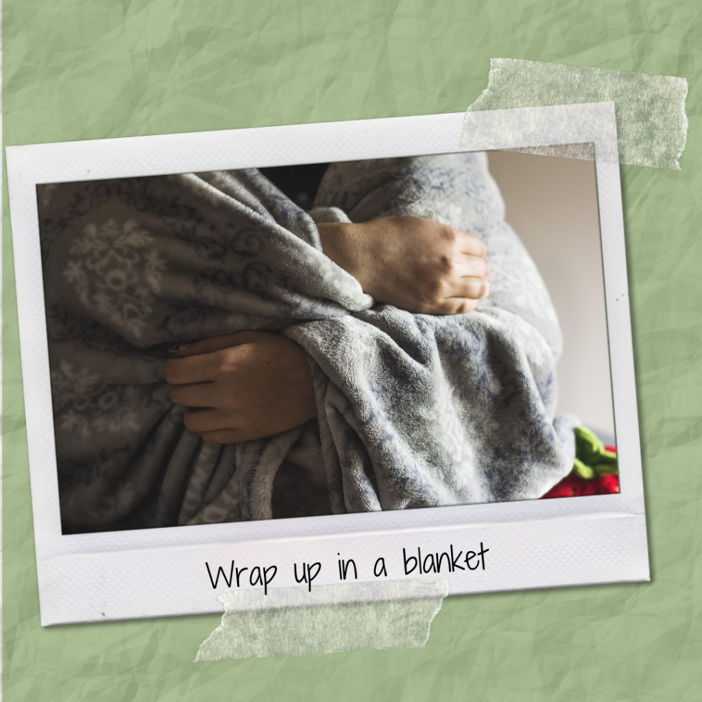 Wrap up in a blanket