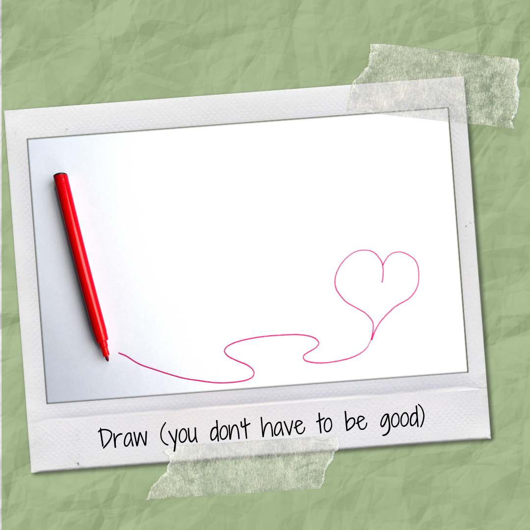 Draw (you don't have to be good)