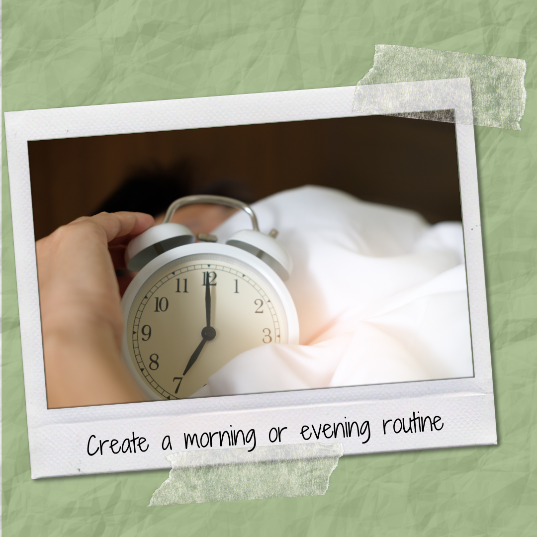 Create a morning or evening routine